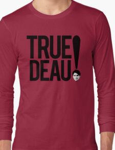 True Deau! Long Sleeve T-Shirt