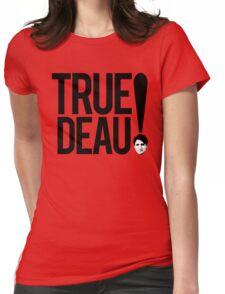 True Deau! Womens Fitted T-Shirt