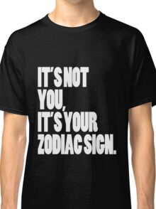 It's Your Zodiac Sign Classic T-Shirt