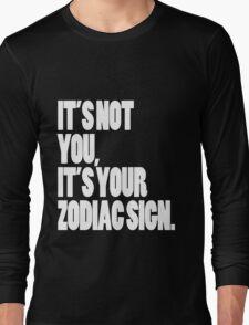 It's Your Zodiac Sign Long Sleeve T-Shirt