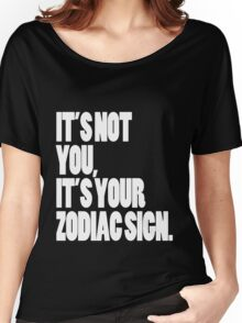 It's Your Zodiac Sign Women's Relaxed Fit T-Shirt