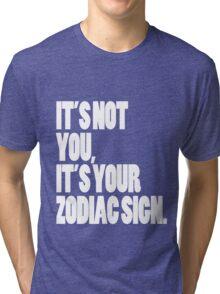 It's Your Zodiac Sign Tri-blend T-Shirt