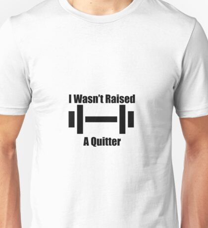 I Wasn't Raised a Quitter Unisex T-Shirt
