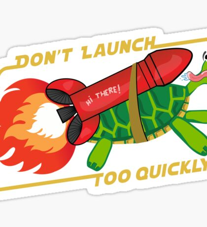 Don't Launch Too Quickly Sticker