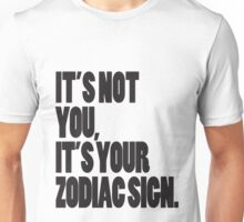 It's Not You, It's Your Zodiac Sign Unisex T-Shirt