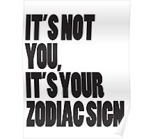 It's Not You, It's Your Zodiac Sign Poster