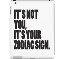 It's Not You, It's Your Zodiac Sign iPad Case/Skin