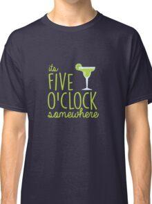 5 oclock somewhere Classic T-Shirt