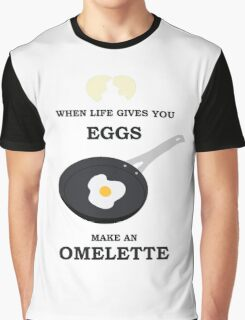 When Life Gives You Eggs, Make An Omelette Graphic T-Shirt
