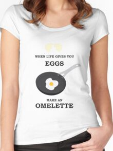 When Life Gives You Eggs, Make An Omelette Women's Fitted Scoop T-Shirt