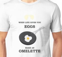 When Life Gives You Eggs, Make An Omelette Unisex T-Shirt