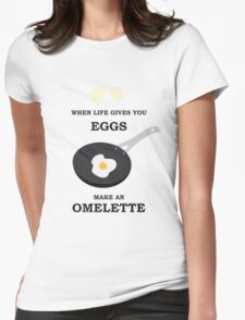 When Life Gives You Eggs, Make An Omelette Womens Fitted T-Shirt