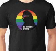 We Deserve Better Unisex T-Shirt