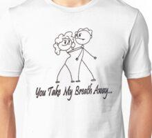 You Take My Breath Away... Unisex T-Shirt