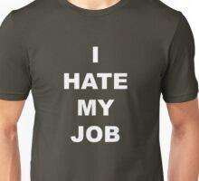 I hate my job Unisex T-Shirt