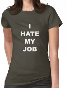 I hate my job Womens Fitted T-Shirt