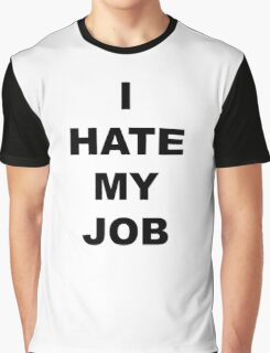 I hate my job II Graphic T-Shirt