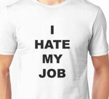 I hate my job II Unisex T-Shirt