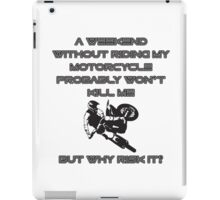 A weekend without riding my motorcycle probably won't kill me but why take the risk iPad Case/Skin