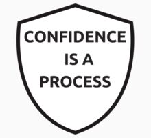 CONFIDENCE IS A PROCESS  One Piece - Short Sleeve
