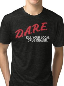 DARE to kill your local drug dealer Tri-blend T-Shirt