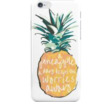 A pineapple a day keeps the worries away iPhone Case/Skin
