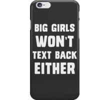 Big girls don't text back either iPhone Case/Skin