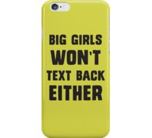 Big girls won't text back either iPhone Case/Skin