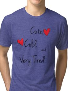 Cute, Cold, and Very Tired Tri-blend T-Shirt