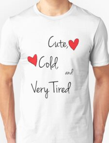 Cute, Cold, and Very Tired Unisex T-Shirt
