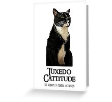 Tuxedo Cattitude - It's always a formal occasion Greeting Card