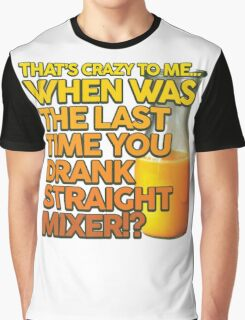 When Was The Last Time You Drank Straight Mixer!? (ALWAYS SUNNY) Graphic T-Shirt