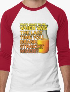 When Was The Last Time You Drank Straight Mixer!? (ALWAYS SUNNY) Men's Baseball ¾ T-Shirt