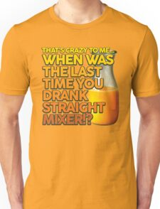 When Was The Last Time You Drank Straight Mixer!? (ALWAYS SUNNY) Unisex T-Shirt