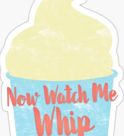 Now Watch Me Whip Sticker