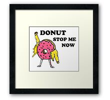 Donut Stop Me Now Framed Print