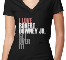 I love Robert Downey Jr. Get ovet it! Women's Fitted V-Neck T-Shirt