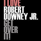 I love Robert Downey Jr. Get ovet it! by morigirl