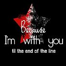 Because I'm with you till the end of the line with star by morigirl