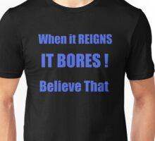 When it Reigns It BORES!!!  Anti Roman Unisex T-Shirt