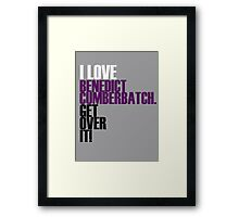 I love Benedict Cumberbatch get over it! Framed Print