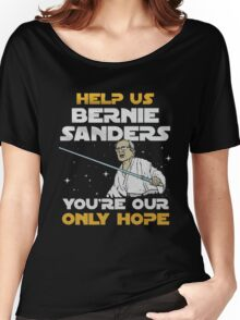 help us bernie sanders you're our only hope Women's Relaxed Fit T-Shirt