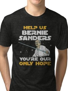 help us bernie sanders you're our only hope Tri-blend T-Shirt