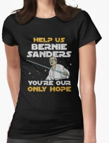 help us bernie sanders you're our only hope Womens Fitted T-Shirt