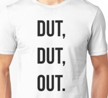 Dut, Dut, Out! (Black words) Unisex T-Shirt