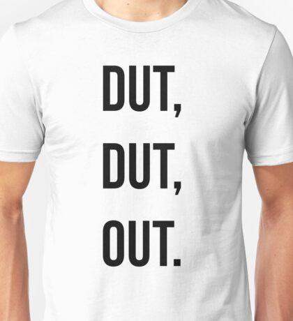 Dut, Dut, Out! (Black words) Unisex T-Shirt