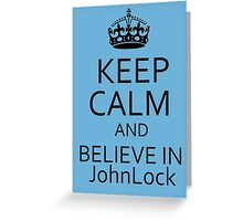 Keep Calm and Believe in JohnLock Greeting Card