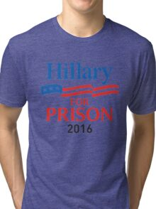 hillary for prison 2016 Tri-blend T-Shirt