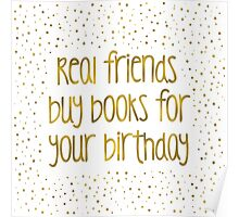 Real friends buy books for your birthday Poster