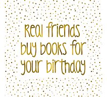 Real friends buy books for your birthday Photographic Print